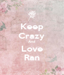 Keep Crazy And Love Ran - Personalised Poster A4 size