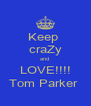 Keep  craZy and  LOVE!!!! Tom Parker  - Personalised Poster A4 size
