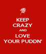 KEEP CRAZY AND LOVE YOUR PUDDN' - Personalised Poster A4 size