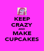 KEEP CRAZY AND MAKE CUPCAKES - Personalised Poster A4 size