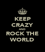 KEEP CRAZY AND ROCK THE WORLD - Personalised Poster A4 size
