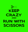 KEEP CRAZY AND RUN WITH SCISSORS - Personalised Poster A4 size