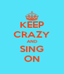 KEEP CRAZY AND SING ON - Personalised Poster A4 size