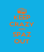 KEEP CRAZY AND SPAZ OUT - Personalised Poster A4 size
