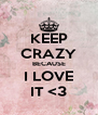 KEEP CRAZY BECAUSE I LOVE IT <3 - Personalised Poster A4 size