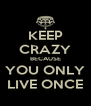 KEEP CRAZY BECAUSE YOU ONLY LIVE ONCE - Personalised Poster A4 size
