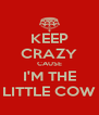 KEEP CRAZY CAUSE I'M THE LITTLE COW - Personalised Poster A4 size