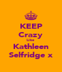 KEEP Crazy Like Kathleen Selfridge x - Personalised Poster A4 size
