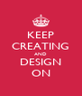 KEEP CREATING AND DESIGN ON - Personalised Poster A4 size