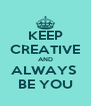 KEEP CREATIVE AND ALWAYS  BE YOU - Personalised Poster A4 size