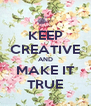 KEEP CREATIVE AND MAKE IT TRUE - Personalised Poster A4 size