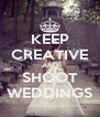 KEEP CREATIVE AND SHOOT WEDDINGS - Personalised Poster A4 size
