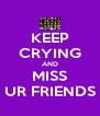 KEEP CRYING AND MISS UR FRIENDS - Personalised Poster A4 size