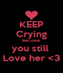 KEEP Crying Becuase you still  Love her <3 - Personalised Poster A4 size