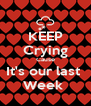 KEEP Crying Cause It's our last  Week  - Personalised Poster A4 size