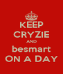 KEEP CRYZIE AND besmart ON A DAY - Personalised Poster A4 size