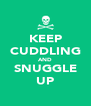 KEEP CUDDLING AND SNUGGLE UP - Personalised Poster A4 size