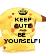 KEEP CUTE AND BE  YOURSELF! - Personalised Poster A4 size