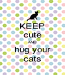 KEEP cute AND hug your cats - Personalised Poster A4 size
