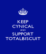 KEEP CYNICAL AND SUPPORT TOTALBISCUIT - Personalised Poster A4 size