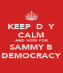 KEEP  D  Y CALM AND VOTE FOR SAMMY B DEMOCRACY - Personalised Poster A4 size