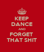 KEEP DANCE AND FORGET  THAT SHIT - Personalised Poster A4 size