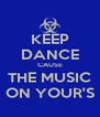 KEEP DANCE CAUSE THE MUSIC ON YOUR'S - Personalised Poster A4 size