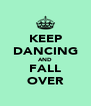 KEEP DANCING AND FALL OVER - Personalised Poster A4 size
