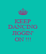 KEEP DANCING AND JIGGIN' ON !!! - Personalised Poster A4 size