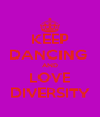 KEEP DANCING  AND LOVE DIVERSITY - Personalised Poster A4 size