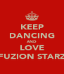 KEEP DANCING AND LOVE FUZION STARZ - Personalised Poster A4 size