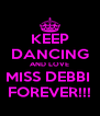 KEEP DANCING AND LOVE MISS DEBBI  FOREVER!!! - Personalised Poster A4 size