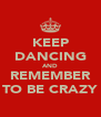 KEEP DANCING AND REMEMBER TO BE CRAZY - Personalised Poster A4 size