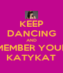 KEEP DANCING AND REMEMBER YOUR A KATYKAT - Personalised Poster A4 size