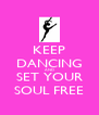 KEEP DANCING AND SET YOUR SOUL FREE - Personalised Poster A4 size