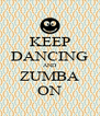 KEEP DANCING AND ZUMBA ON - Personalised Poster A4 size