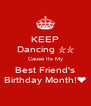KEEP Dancing ☆☆ Cause Its My Best Friend's Birthday Month!❤ - Personalised Poster A4 size