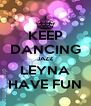 KEEP DANCING JAZZ LEYNA HAVE FUN - Personalised Poster A4 size