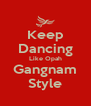 Keep Dancing Like Opah Gangnam Style - Personalised Poster A4 size