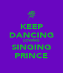 KEEP DANCING LOVING SINGING PRINCE - Personalised Poster A4 size