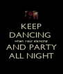 KEEP DANCING  when your glancing AND PARTY ALL NIGHT - Personalised Poster A4 size