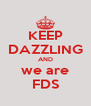 KEEP DAZZLING AND we are FDS - Personalised Poster A4 size