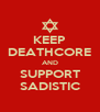 KEEP DEATHCORE AND SUPPORT SADISTIC - Personalised Poster A4 size