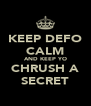 KEEP DEFO CALM AND KEEP YO CHRUSH A SECRET - Personalised Poster A4 size