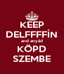 KEEP DELFFFFÍN and anyád KÖPD SZEMBE - Personalised Poster A4 size