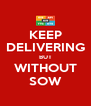 KEEP DELIVERING BUT WITHOUT SOW - Personalised Poster A4 size