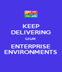 KEEP DELIVERING OUR ENTERPRISE ENVIRONMENTS - Personalised Poster A4 size