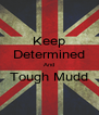 Keep Determined And Tough Mudd  - Personalised Poster A4 size