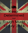 Keep  Determined And Tough Mudd 12 july 2014 - Personalised Poster A4 size