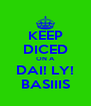KEEP DICED ON A DAI! LY! BASIIIS - Personalised Poster A4 size